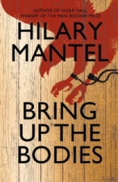 Bringing up the Bodies - Hilary Mantel